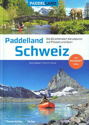 Paddelland Schweiz : das Must-Have-Buchfür Paddler in der Schweiz